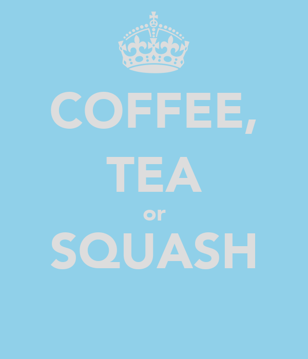 COFFEE, TEA or SQUASH