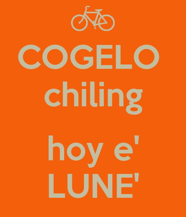 COGELO  chiling  hoy e' LUNE'