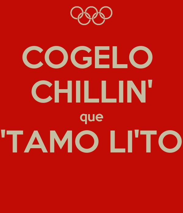 COGELO  CHILLIN' que 'TAMO LI'TO