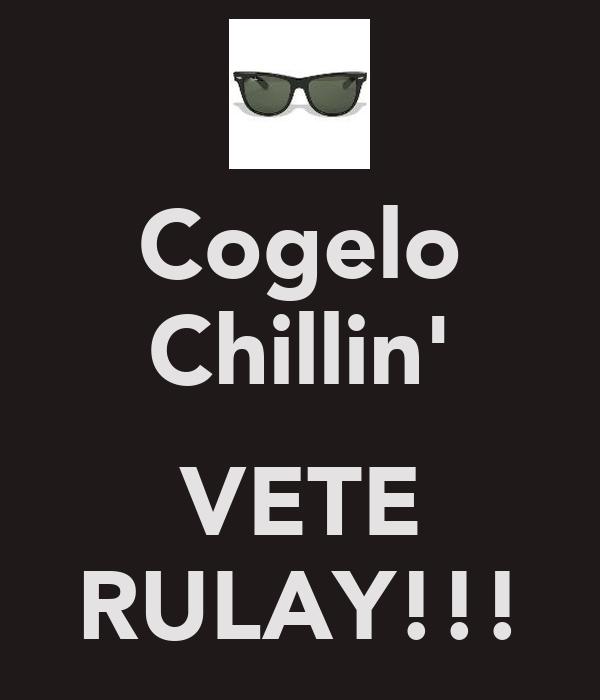 Cogelo Chillin'  VETE RULAY!!!