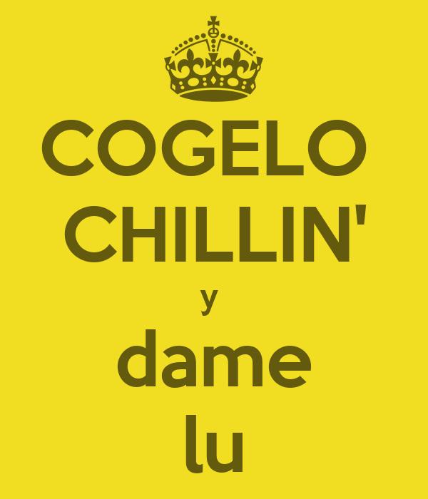 COGELO  CHILLIN' y  dame lu