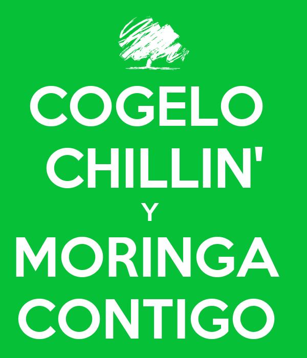 COGELO  CHILLIN' Y  MORINGA  CONTIGO
