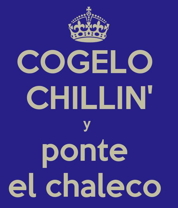 COGELO  CHILLIN' y  ponte  el chaleco