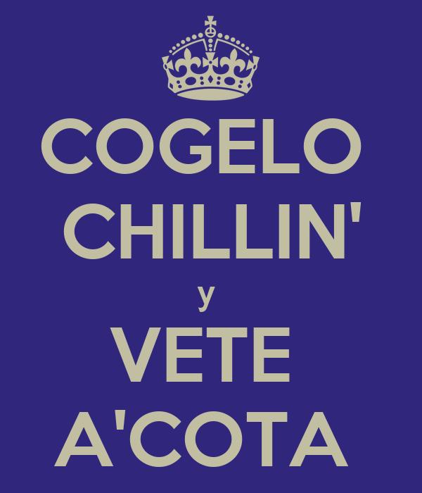 COGELO  CHILLIN' y  VETE  A'COTA