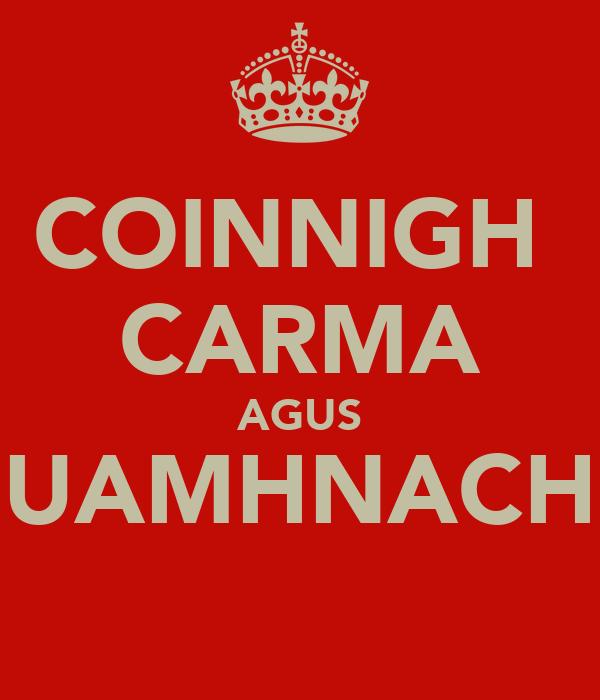 COINNIGH  CARMA AGUS UAMHNACH
