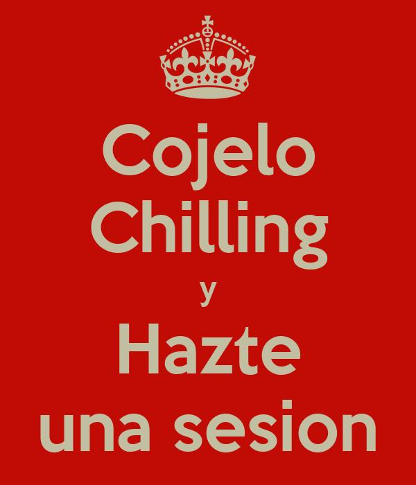 Cojelo Chilling y Hazte una sesion