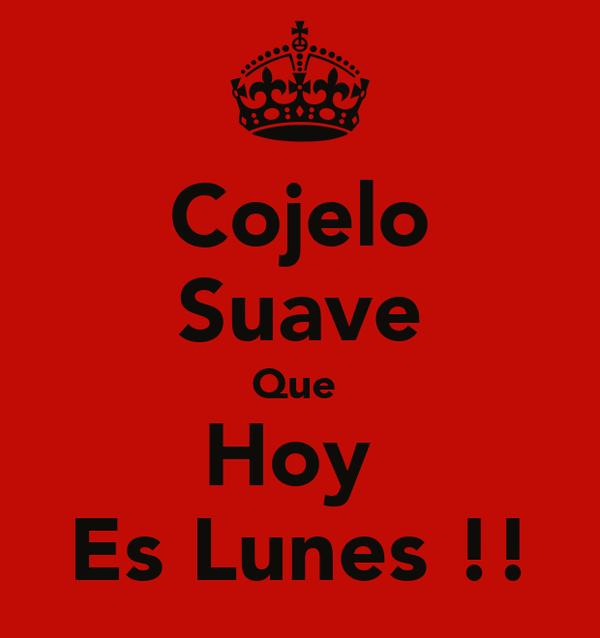Cojelo Suave Que  Hoy  Es Lunes !!