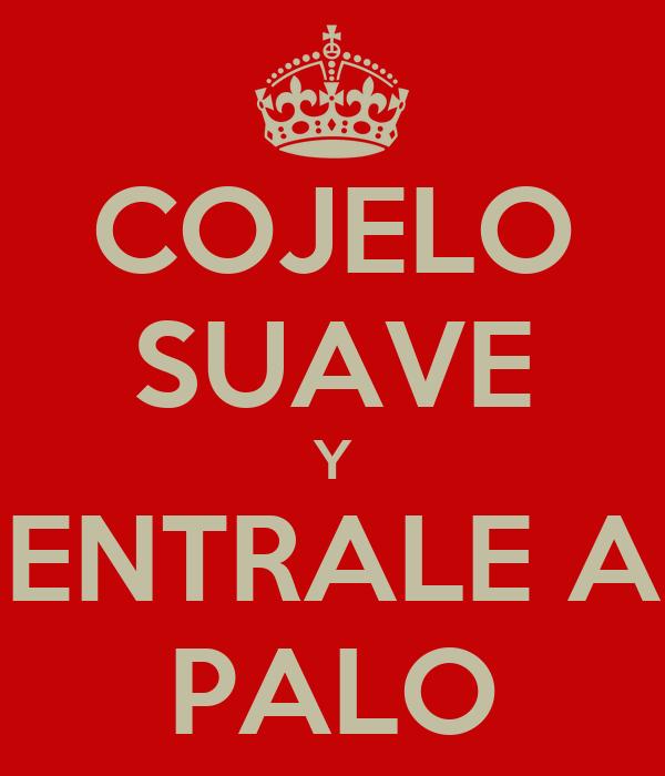 COJELO SUAVE Y ENTRALE A PALO