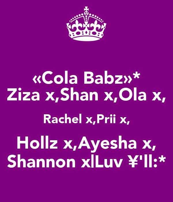 «Cola Babz»* Ziza x,Shan x,Ola x, Rachel x,Prii x, Hollz x,Ayesha x, Shannon x|Luv ¥'ll:*