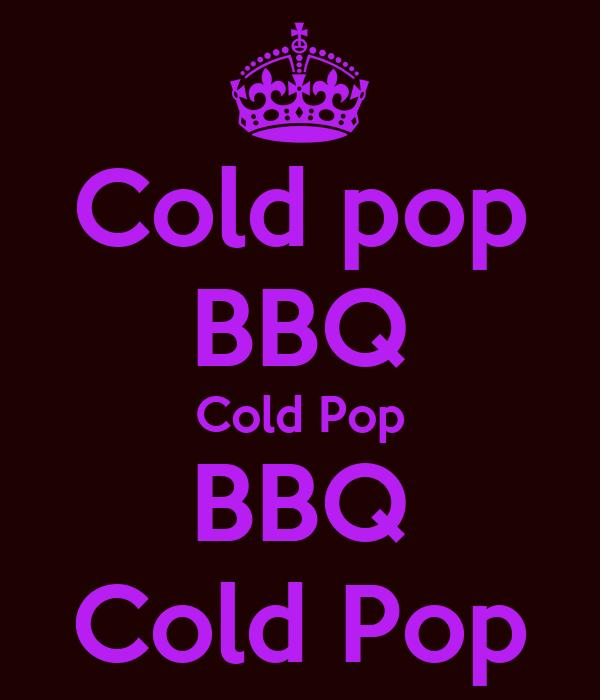 Cold pop BBQ Cold Pop BBQ Cold Pop
