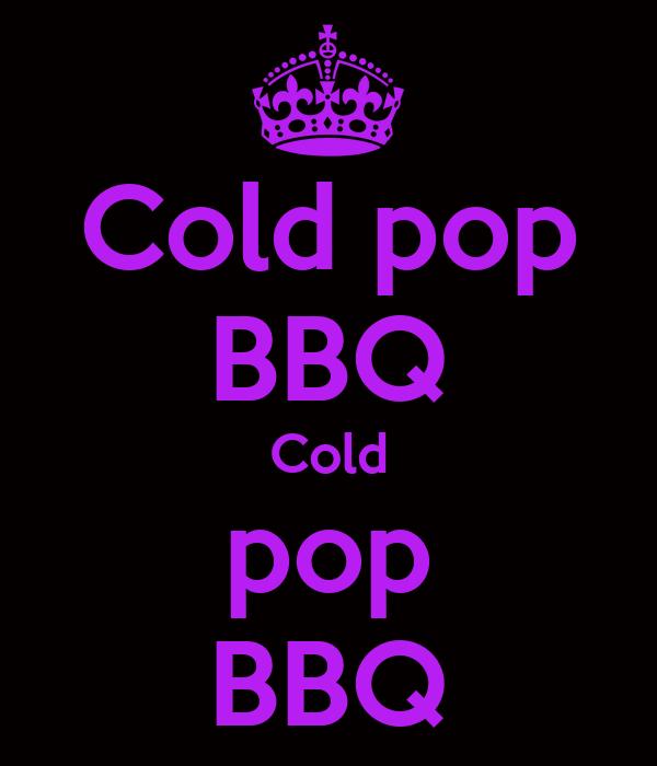 Cold pop BBQ Cold pop BBQ
