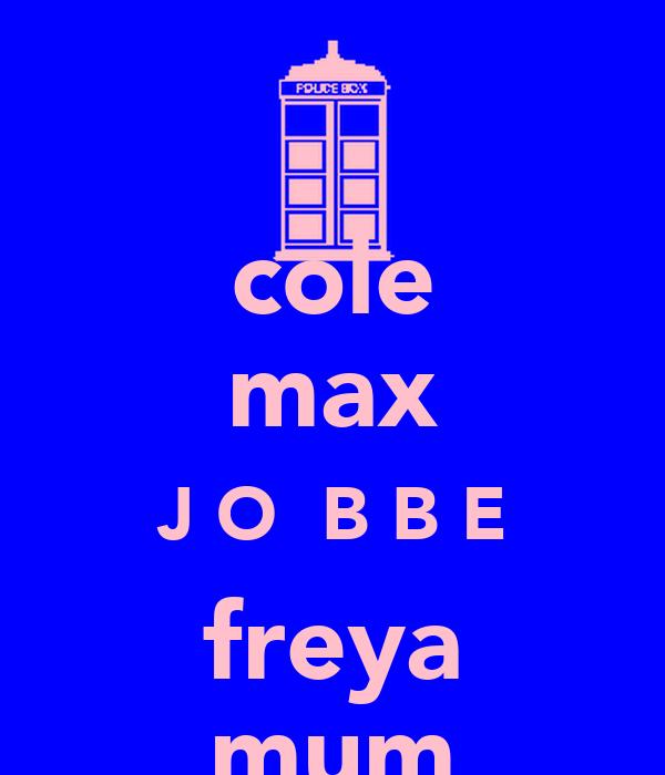 cole max J O  B B E freya mum