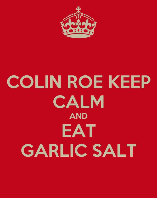 COLIN ROE KEEP CALM AND EAT GARLIC SALT
