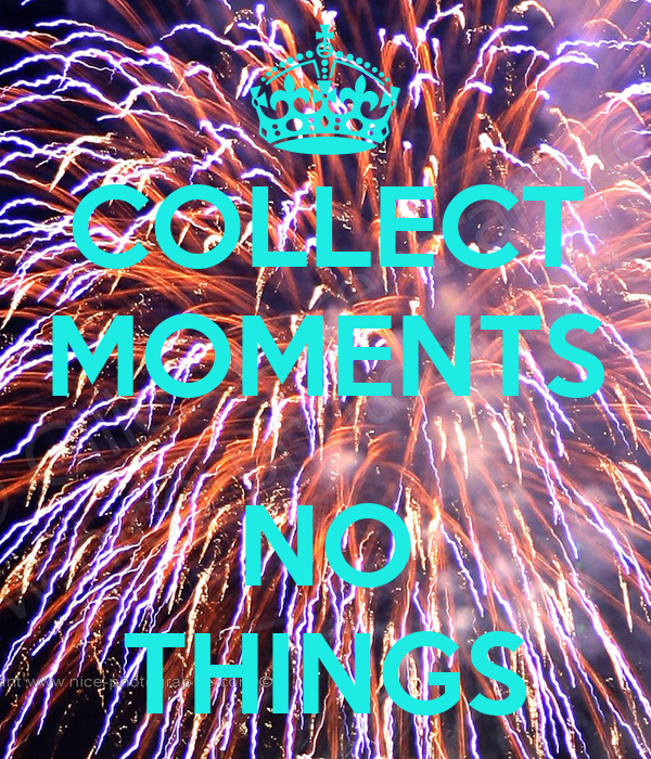 COLLECT MOMENTS  NO THINGS