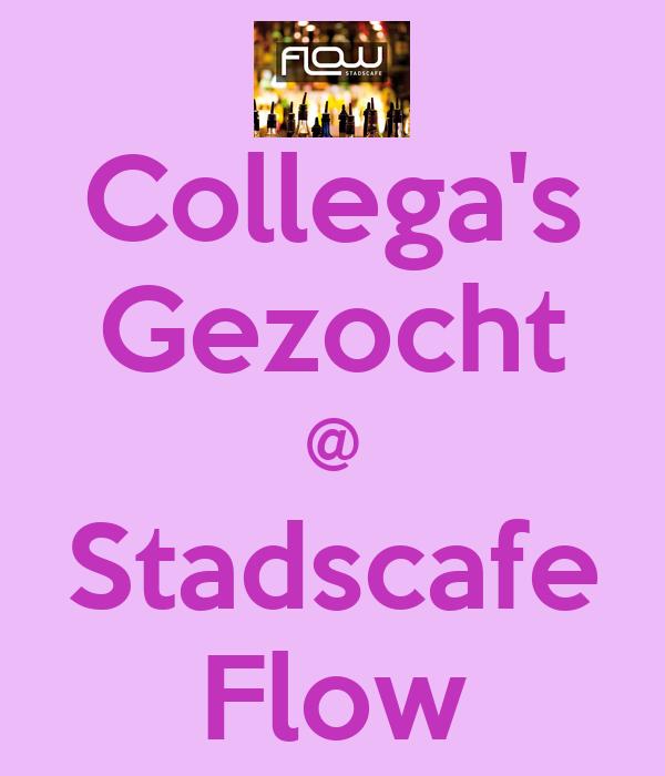 Collega's Gezocht @ Stadscafe Flow
