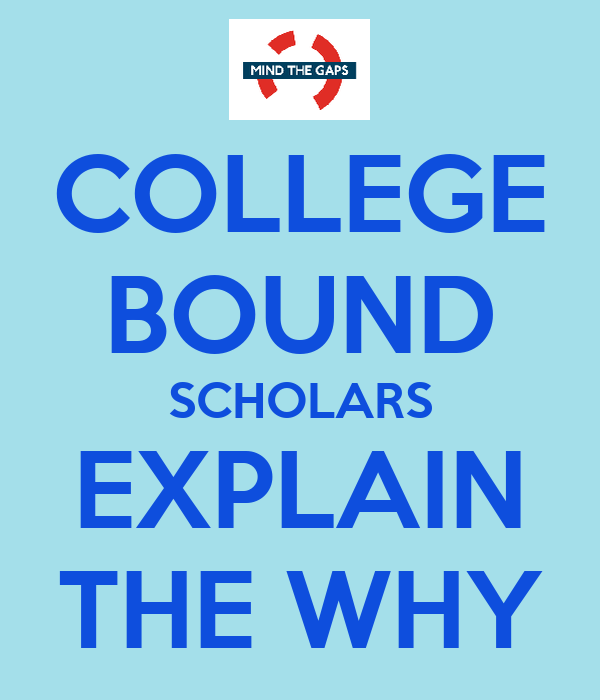 COLLEGE BOUND SCHOLARS EXPLAIN THE WHY