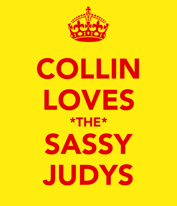 COLLIN LOVES *THE* SASSY JUDYS