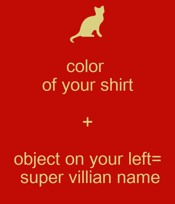 color  of your shirt + object on your left=  super villian name