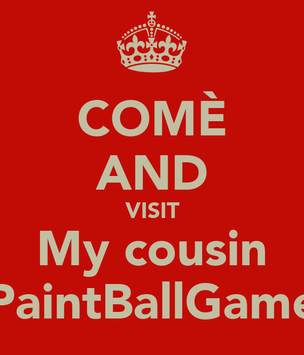 COMÈ AND VISIT My cousin PaintBallGame