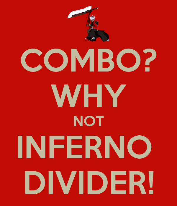 COMBO? WHY NOT INFERNO  DIVIDER!