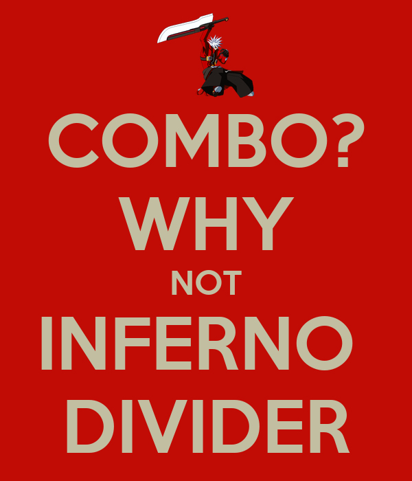 COMBO? WHY NOT INFERNO  DIVIDER