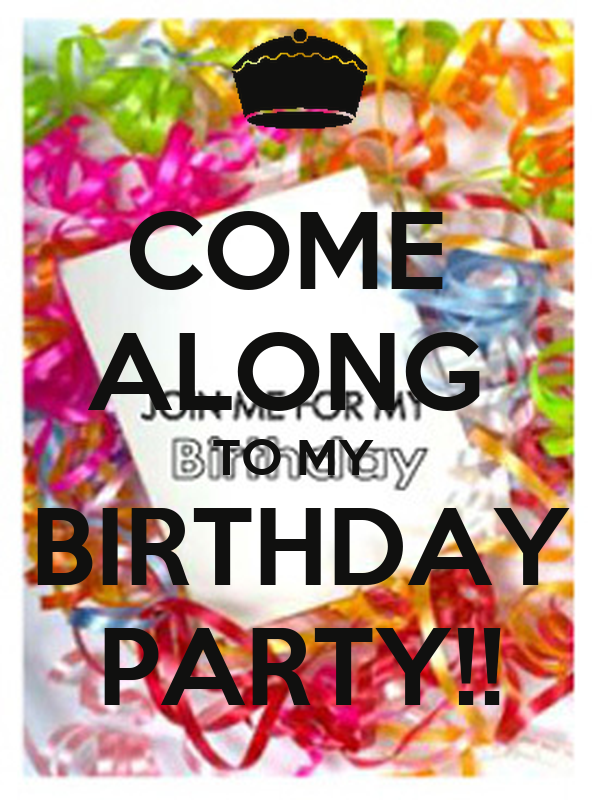COME  ALONG  TO MY  BIRTHDAY PARTY!!