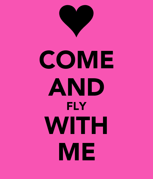 COME AND FLY WITH ME