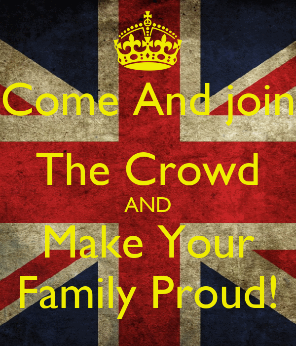 Come And join The Crowd AND Make Your Family Proud!