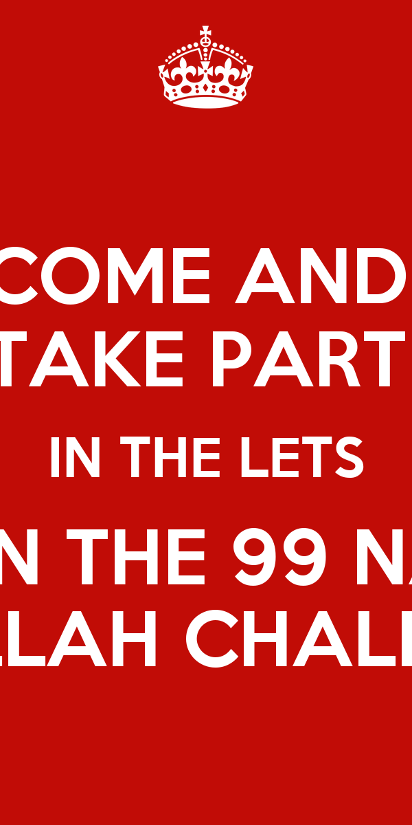 COME AND  TAKE PART  IN THE LETS LEARN THE 99 NAMES  OF ALLAH CHALLENGE