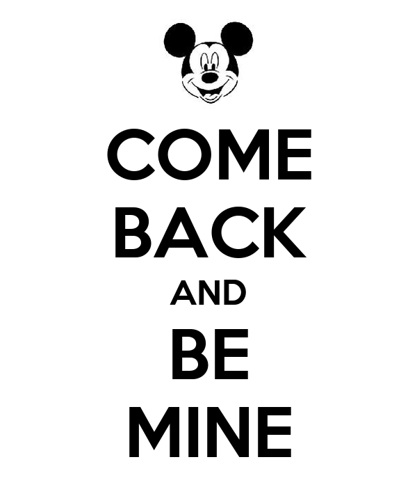 COME BACK AND BE MINE