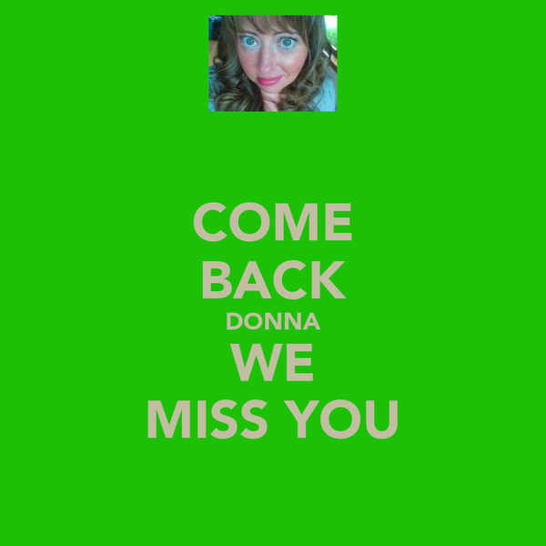 COME BACK DONNA WE MISS YOU