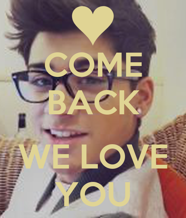 COME BACK  WE LOVE YOU