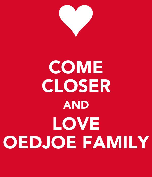 COME CLOSER AND LOVE OEDJOE FAMILY