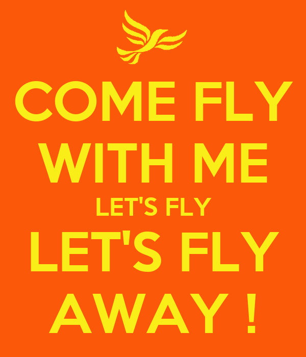 COME FLY WITH ME LET'S FLY LET'S FLY AWAY !