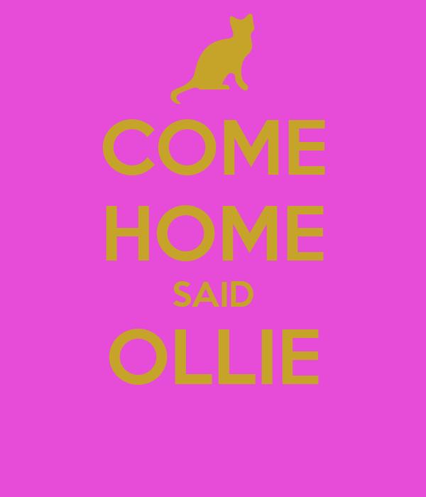 COME HOME SAID OLLIE