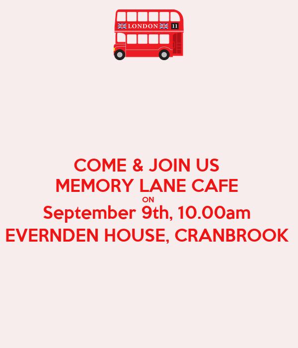 COME & JOIN US  MEMORY LANE CAFE  ON  September 9th, 10.00am  EVERNDEN HOUSE, CRANBROOK