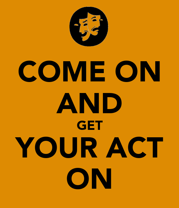 COME ON AND GET YOUR ACT ON