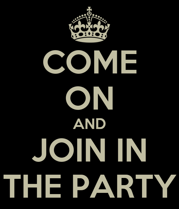 COME ON AND JOIN IN THE PARTY