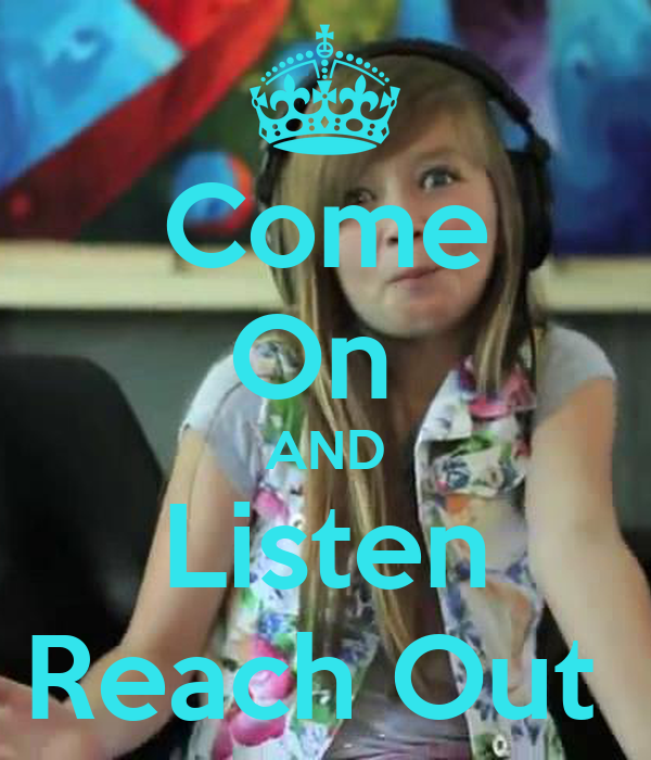 Come On  AND Listen Reach Out