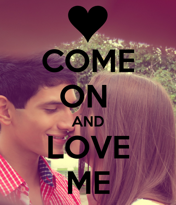 COME ON  AND LOVE ME