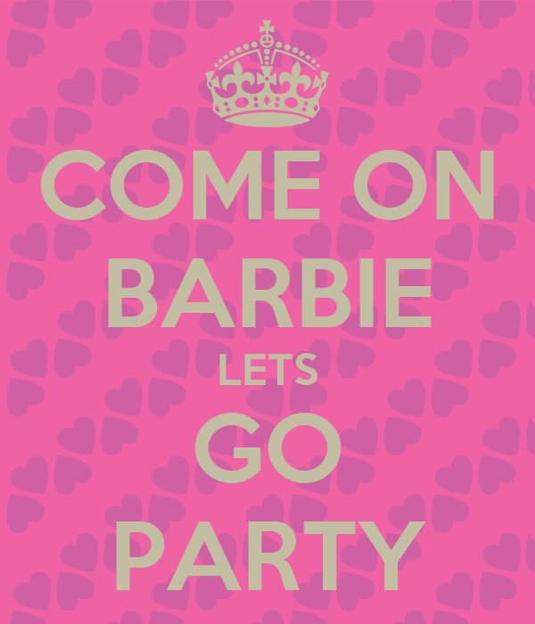 come on barbie lets go party poster magicken keep calm