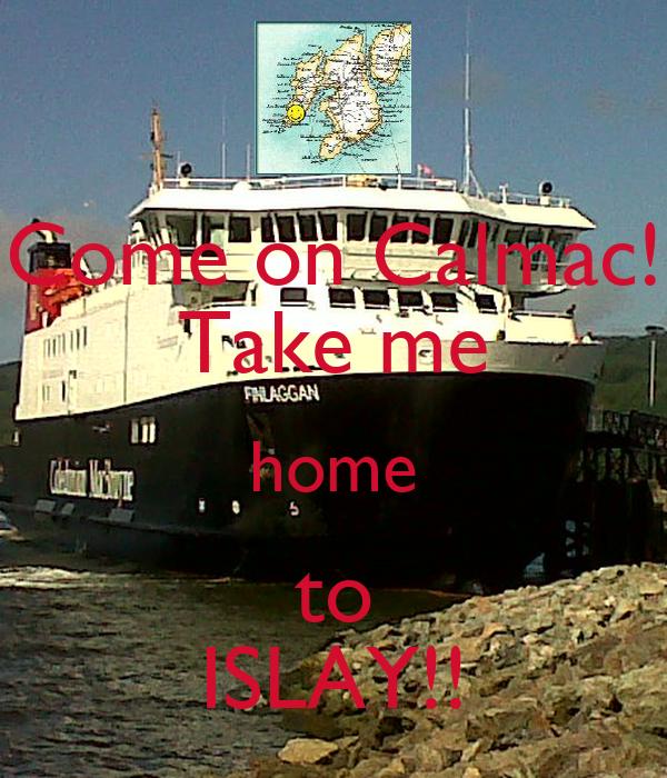 Come on Calmac! Take me home to ISLAY!!