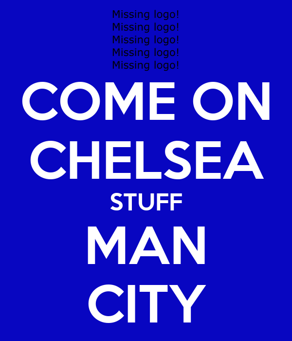 COME ON CHELSEA STUFF MAN CITY