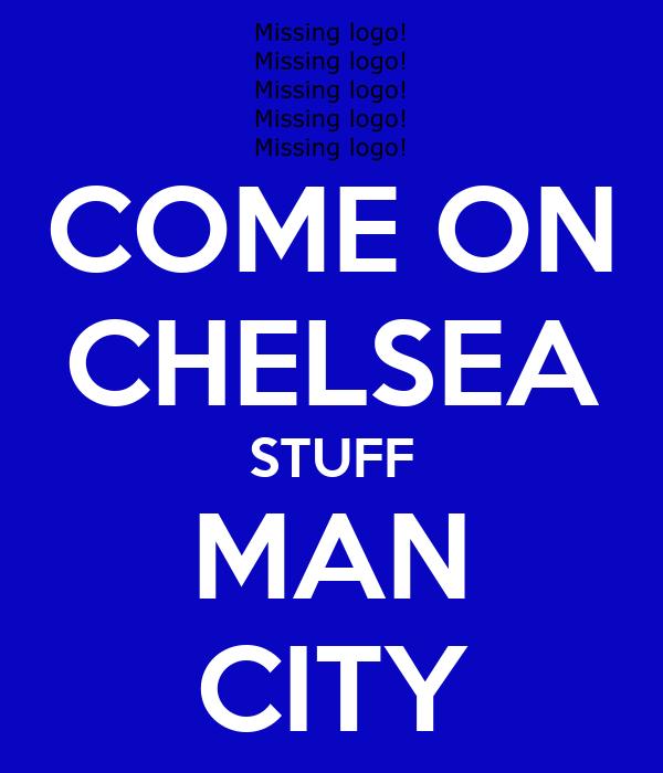 COME ON CHELSEA STUFF MAN CITY
