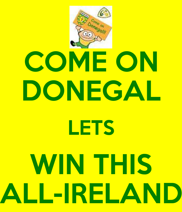 COME ON DONEGAL LETS WIN THIS ALL-IRELAND