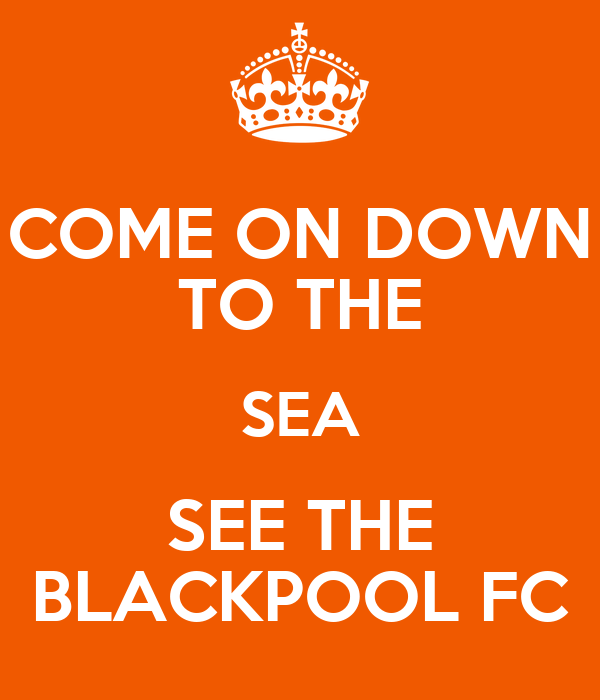 COME ON DOWN TO THE SEA SEE THE BLACKPOOL FC
