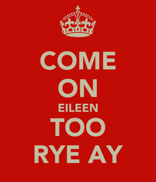 COME ON EILEEN TOO RYE AY