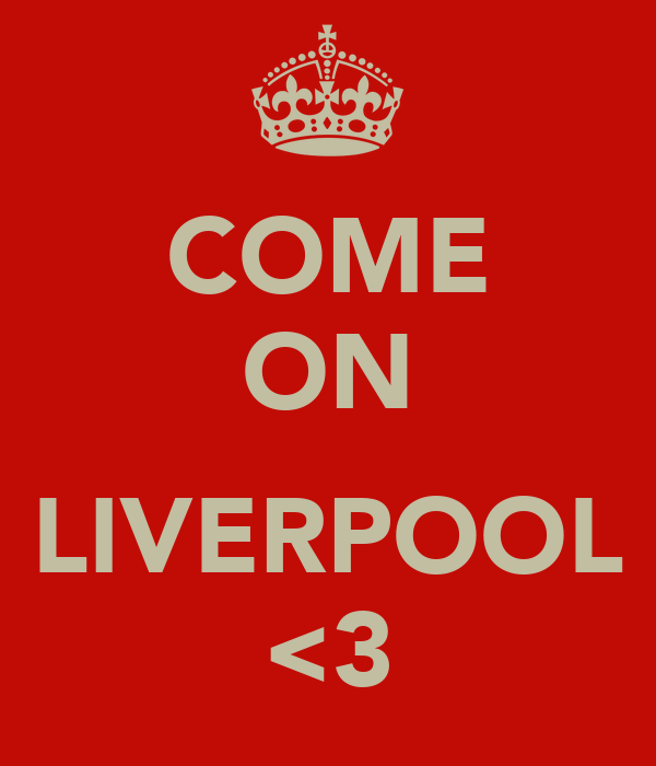 COME ON  LIVERPOOL <3
