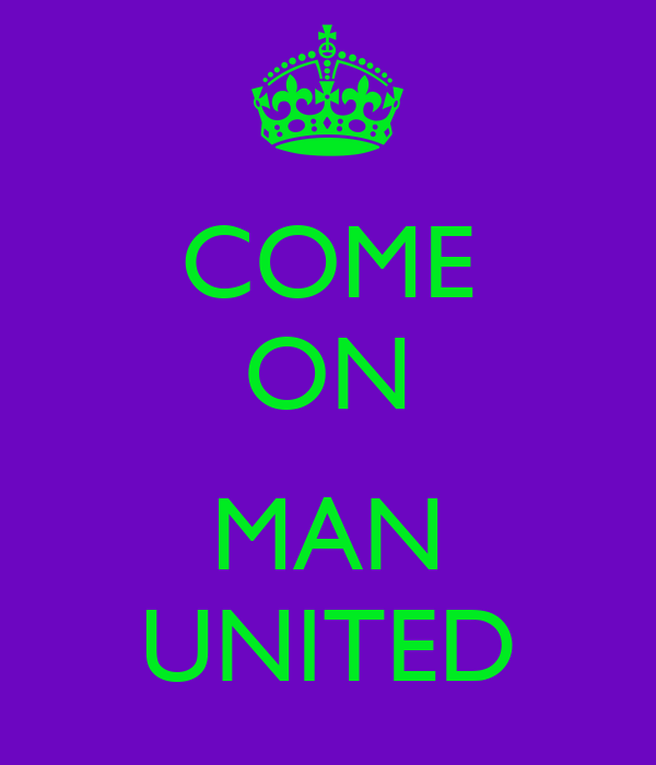 COME ON  MAN UNITED