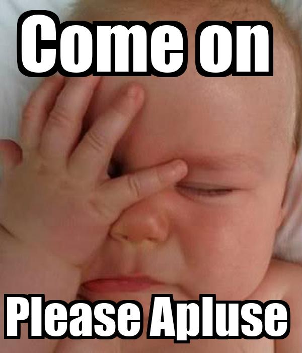 Come on  Please Apluse